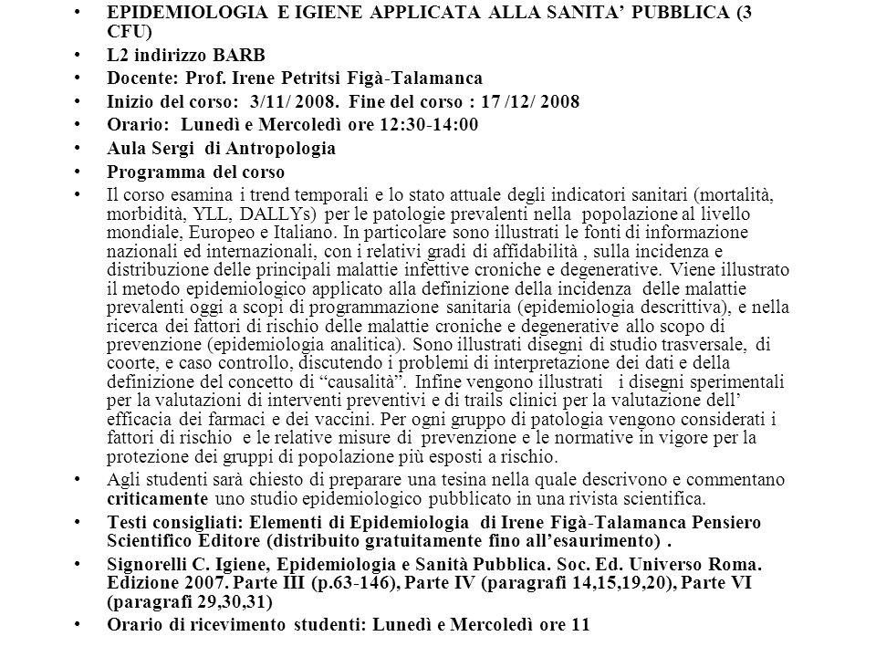 EPIDEMIOLOGIA E IGIENE APPLICATA ALLA SANITA PUBBLICA (3 CFU) L2 indirizzo BARB Docente: Prof. Irene Petritsi Figà-Talamanca Inizio del corso: 3/11/ 2
