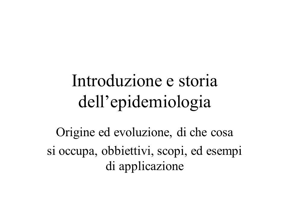 Introduzione e storia dellepidemiologia Origine ed evoluzione, di che cosa si occupa, obbiettivi, scopi, ed esempi di applicazione