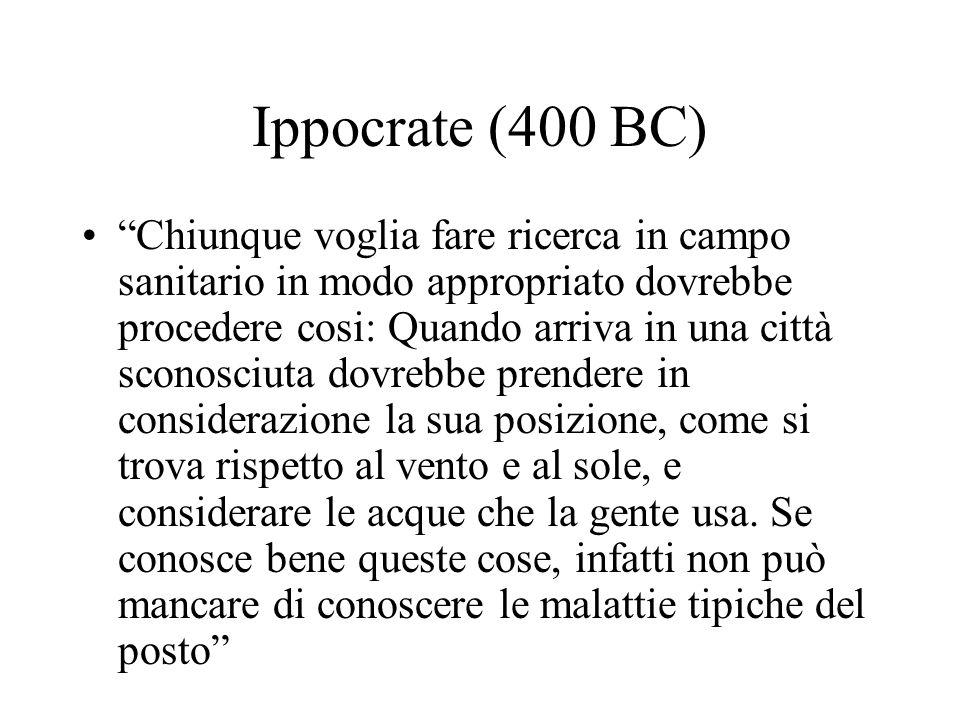 Ippocrate (400 BC) Chiunque voglia fare ricerca in campo sanitario in modo appropriato dovrebbe procedere cosi: Quando arriva in una città sconosciuta