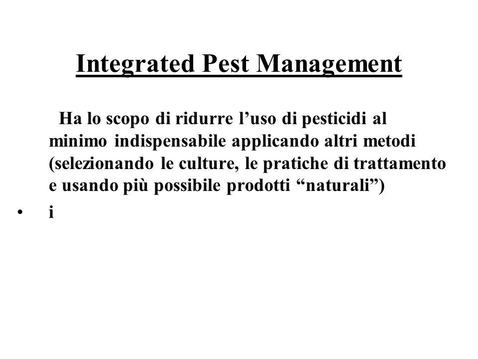 Integrated Pest Management Ha lo scopo di ridurre luso di pesticidi al minimo indispensabile applicando altri metodi (selezionando le culture, le prat