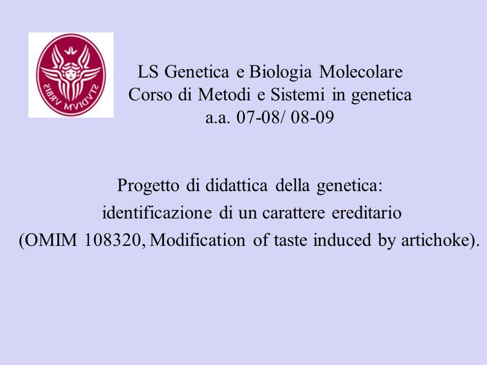LS Genetica e Biologia Molecolare Corso di Metodi e Sistemi in genetica a.a. 07-08/ 08-09 Progetto di didattica della genetica: identificazione di un