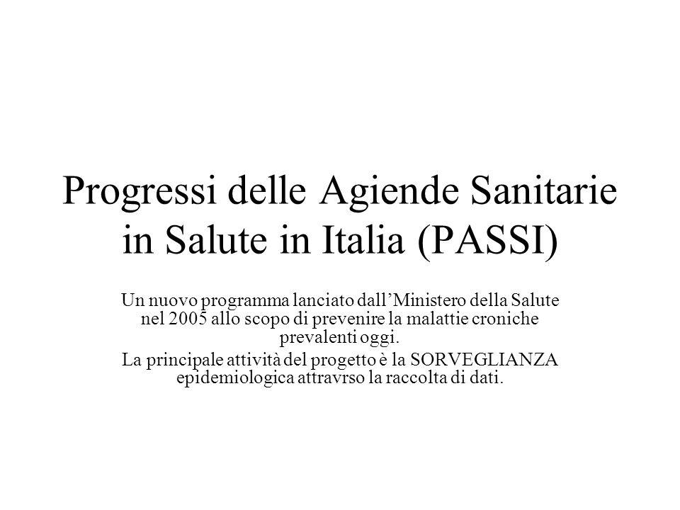 Progressi delle Agiende Sanitarie in Salute in Italia (PASSI) Un nuovo programma lanciato dallMinistero della Salute nel 2005 allo scopo di prevenire la malattie croniche prevalenti oggi.