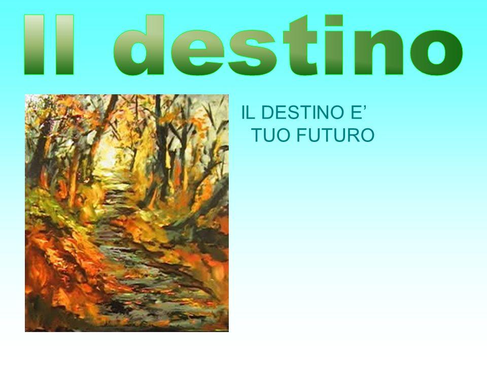 IL DESTINO E TUO FUTURO
