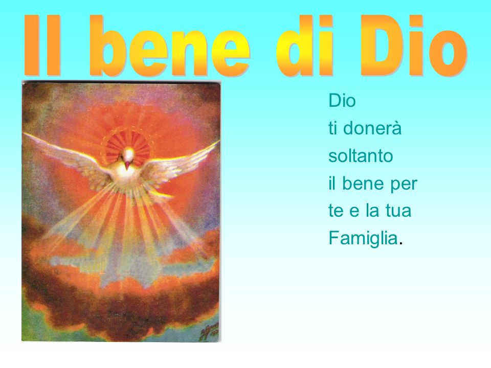 Dio ti donerà soltanto il bene per te e la tua Famiglia.