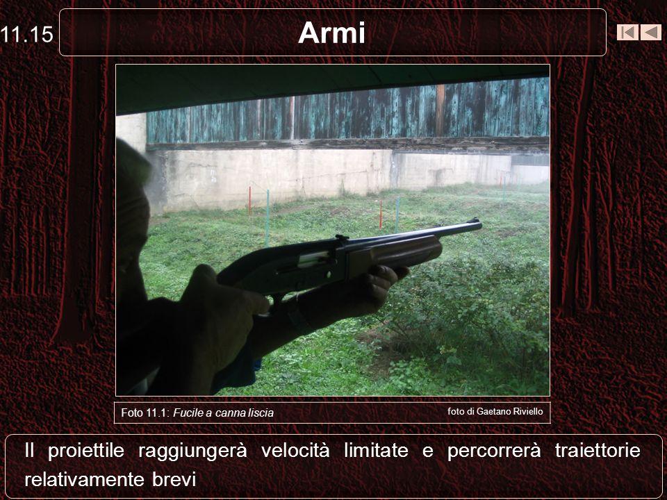 Armi Il proiettile, di peso elevato, avrà un accelerazione intensa ma breve Foto 11.11: Semiautomatico a canna liscia foto di Gaetano Riviello 11.14