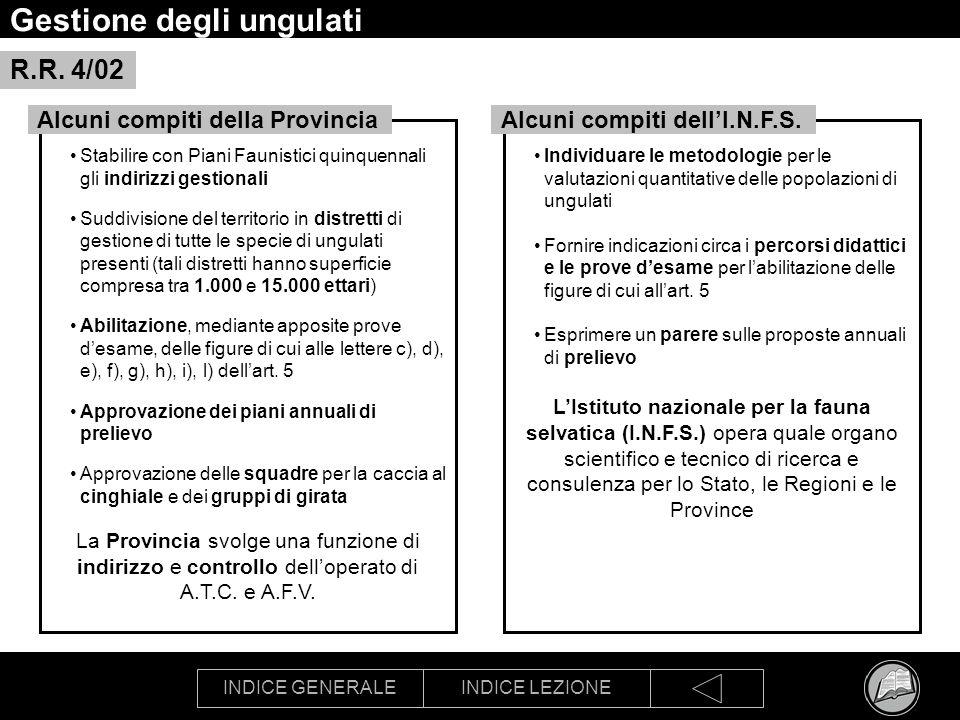 INDICE GENERALEINDICE LEZIONE Gestione degli ungulati Stabilire con Piani Faunistici quinquennali gli indirizzi gestionali Suddivisione del territorio