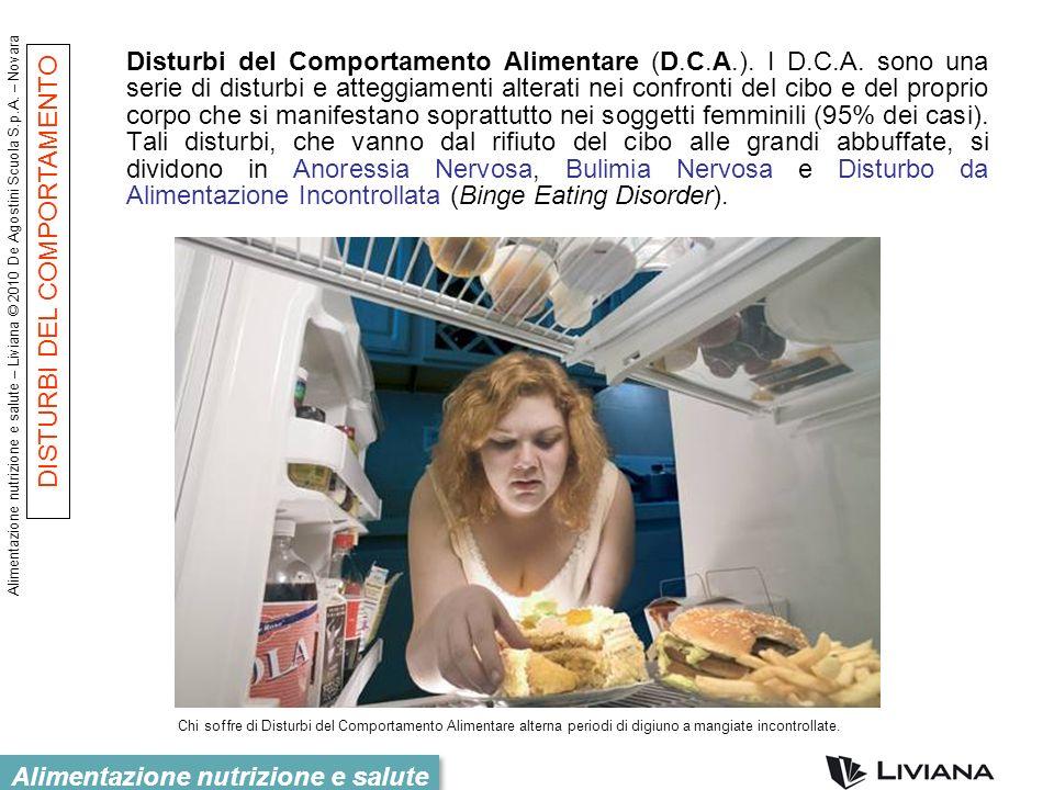 Alimentazione nutrizione e salute – Liviana © 2010 De Agostini Scuola S.p.A. – Novara Alimentazione nutrizione e salute Disturbi del Comportamento Ali
