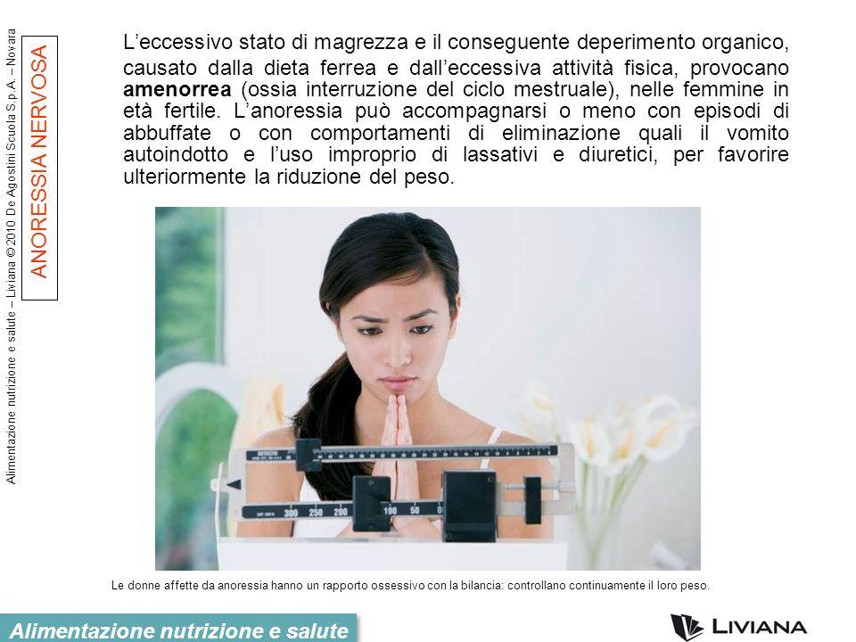 Alimentazione nutrizione e salute – Liviana © 2010 De Agostini Scuola S.p.A. – Novara Alimentazione nutrizione e salute Leccessivo stato di magrezza e