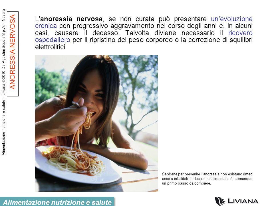 Alimentazione nutrizione e salute – Liviana © 2010 De Agostini Scuola S.p.A. – Novara Alimentazione nutrizione e salute Lanoressia nervosa, se non cur