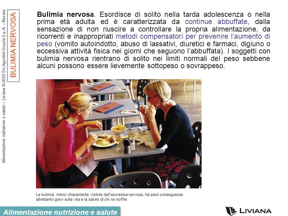 Alimentazione nutrizione e salute – Liviana © 2010 De Agostini Scuola S.p.A. – Novara Alimentazione nutrizione e salute Bulimia nervosa. Esordisce di