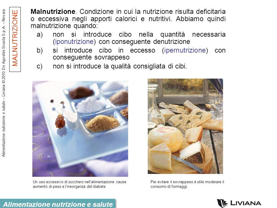 Alimentazione nutrizione e salute – Liviana © 2010 De Agostini Scuola S.p.A. – Novara Alimentazione nutrizione e salute Malnutrizione. Condizione in c