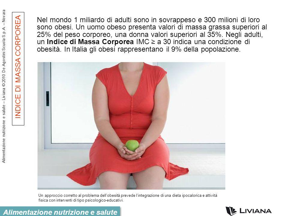 Alimentazione nutrizione e salute – Liviana © 2010 De Agostini Scuola S.p.A. – Novara Alimentazione nutrizione e salute Nel mondo 1 miliardo di adulti