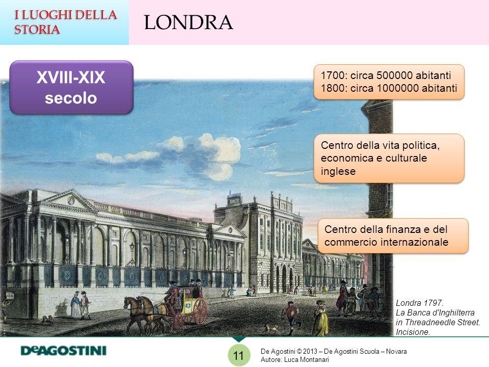 Londra 1797. La Banca d'Inghilterra in Threadneedle Street. Incisione. 11 I LUOGHI DELLA STORIA LONDRA XVIII-XIX secolo 1700: circa 500000 abitanti 18