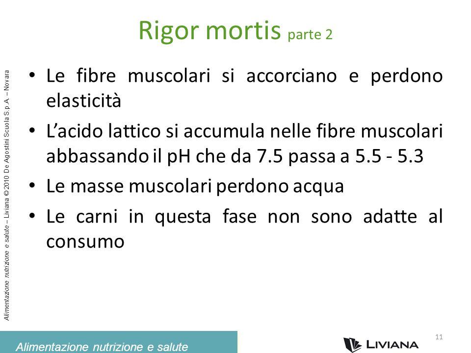 Alimentazione nutrizione e salute Alimentazione nutrizione e salute – Liviana © 2010 De Agostini Scuola S.p.A. – Novara Rigor mortis parte 2 Le fibre