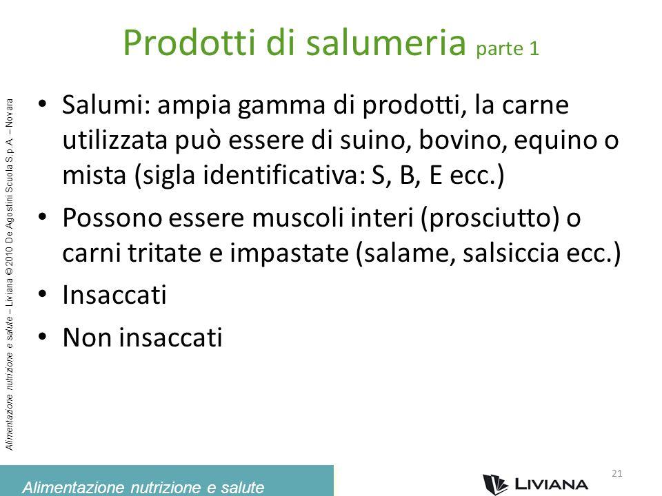 Alimentazione nutrizione e salute Alimentazione nutrizione e salute – Liviana © 2010 De Agostini Scuola S.p.A. – Novara Prodotti di salumeria parte 1