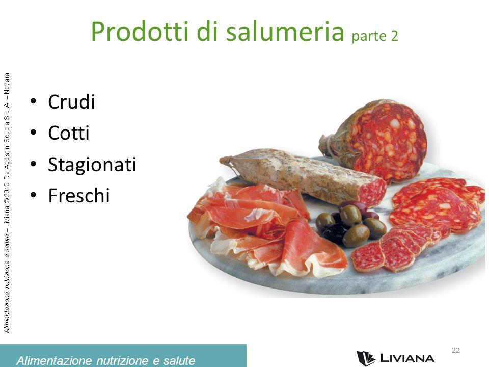 Alimentazione nutrizione e salute Alimentazione nutrizione e salute – Liviana © 2010 De Agostini Scuola S.p.A. – Novara Prodotti di salumeria parte 2