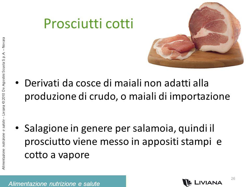 Alimentazione nutrizione e salute Alimentazione nutrizione e salute – Liviana © 2010 De Agostini Scuola S.p.A. – Novara Prosciutti cotti Derivati da c