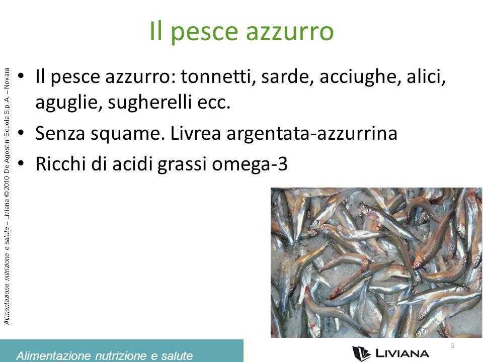 Alimentazione nutrizione e salute Alimentazione nutrizione e salute – Liviana © 2010 De Agostini Scuola S.p.A. – Novara Il pesce azzurro Il pesce azzu