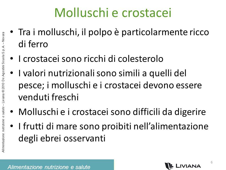 Alimentazione nutrizione e salute Alimentazione nutrizione e salute – Liviana © 2010 De Agostini Scuola S.p.A. – Novara Molluschi e crostacei Tra i mo