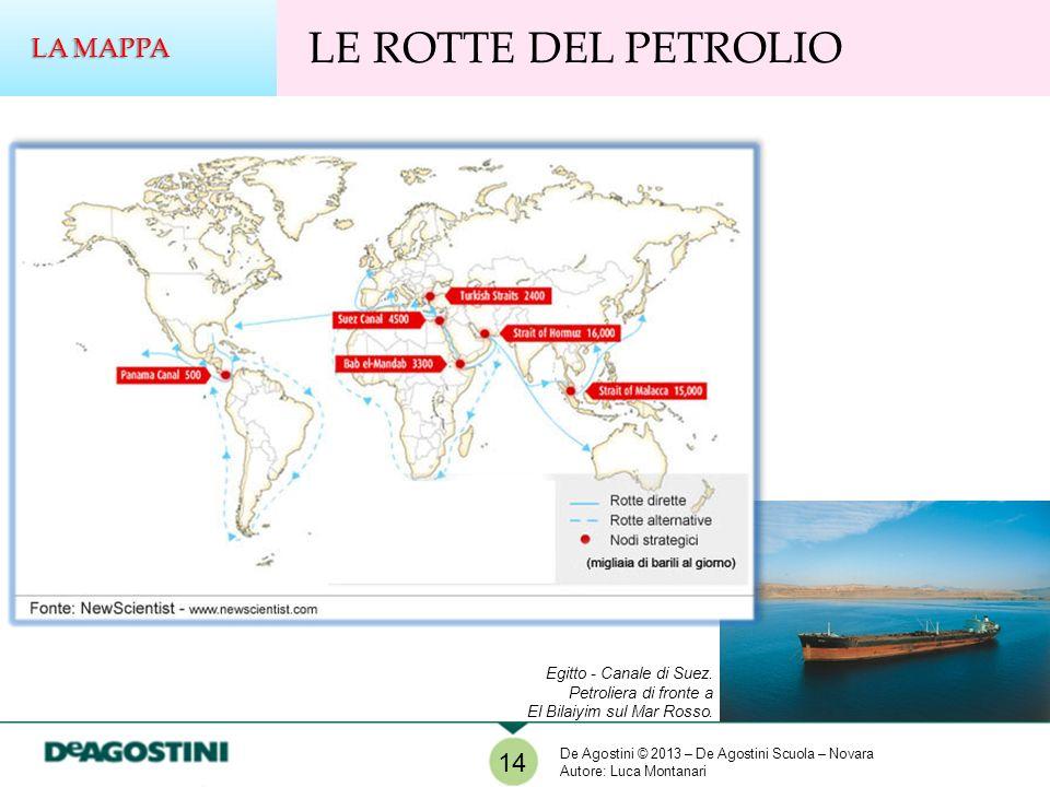 Egitto - Canale di Suez. Petroliera di fronte a El Bilaiyim sul Mar Rosso. 14 LA MAPPA LE ROTTE DEL PETROLIO De Agostini © 2013 – De Agostini Scuola –