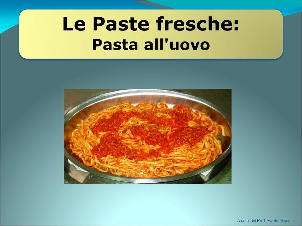 Le Paste fresche: Pasta all uovo A cura del Prof. Paolo Miccolis