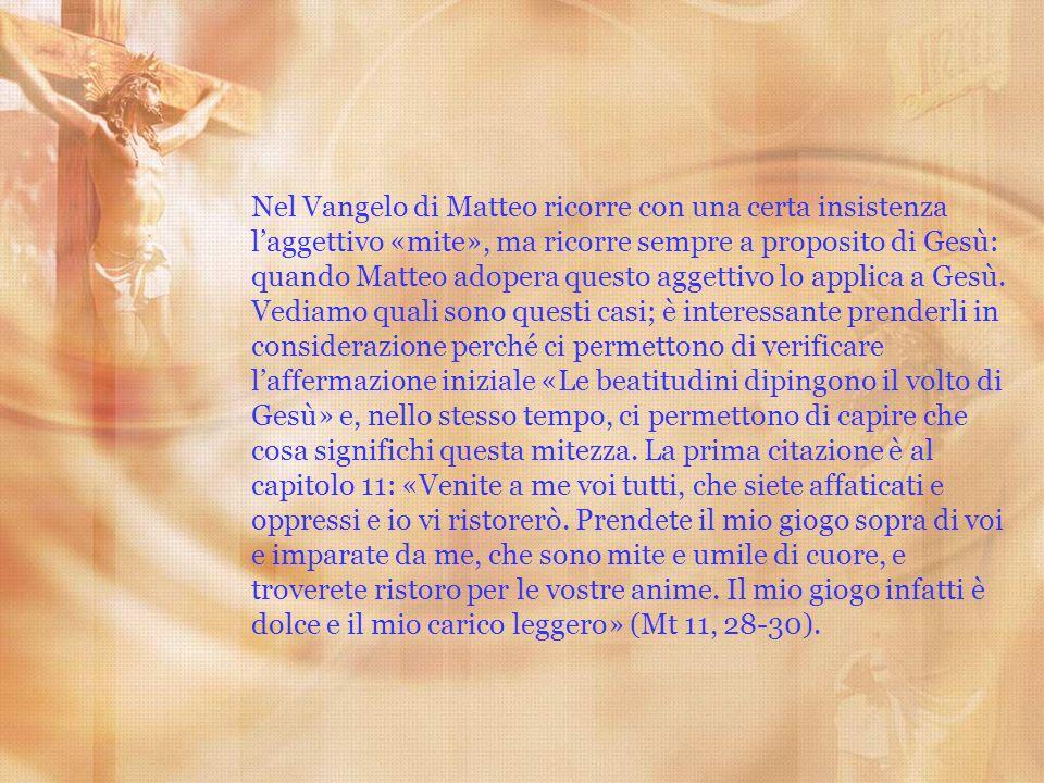 Nel Vangelo di Matteo ricorre con una certa insistenza laggettivo «mite», ma ricorre sempre a proposito di Gesù: quando Matteo adopera questo aggettiv
