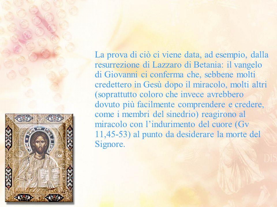 La prova di ciò ci viene data, ad esempio, dalla resurrezione di Lazzaro di Betania: il vangelo di Giovanni ci conferma che, sebbene molti credettero
