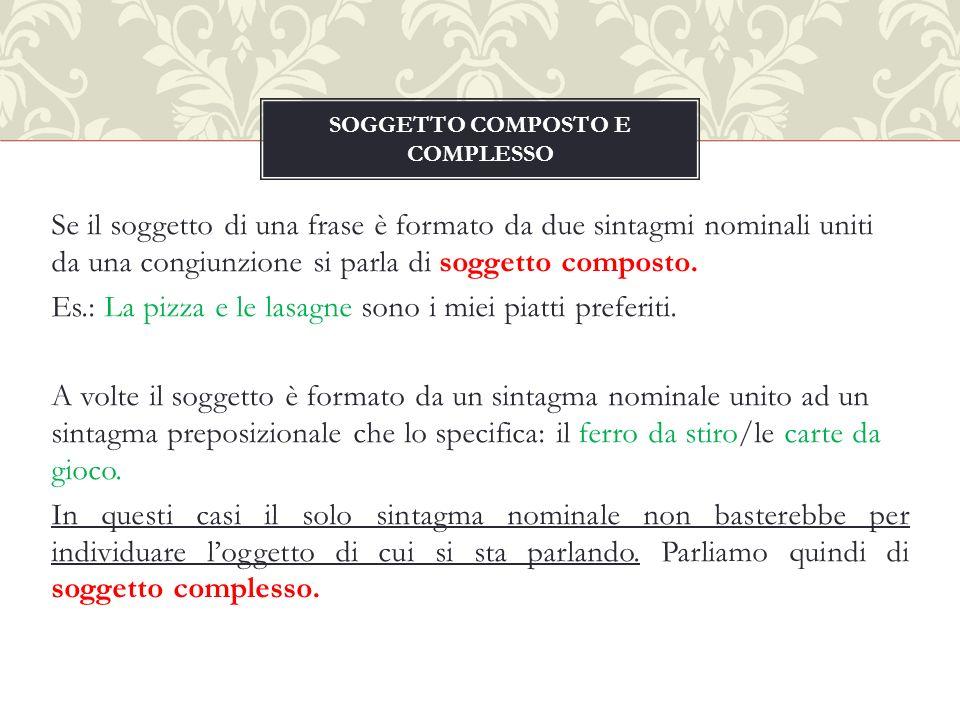 Se il soggetto di una frase è formato da due sintagmi nominali uniti da una congiunzione si parla di soggetto composto.