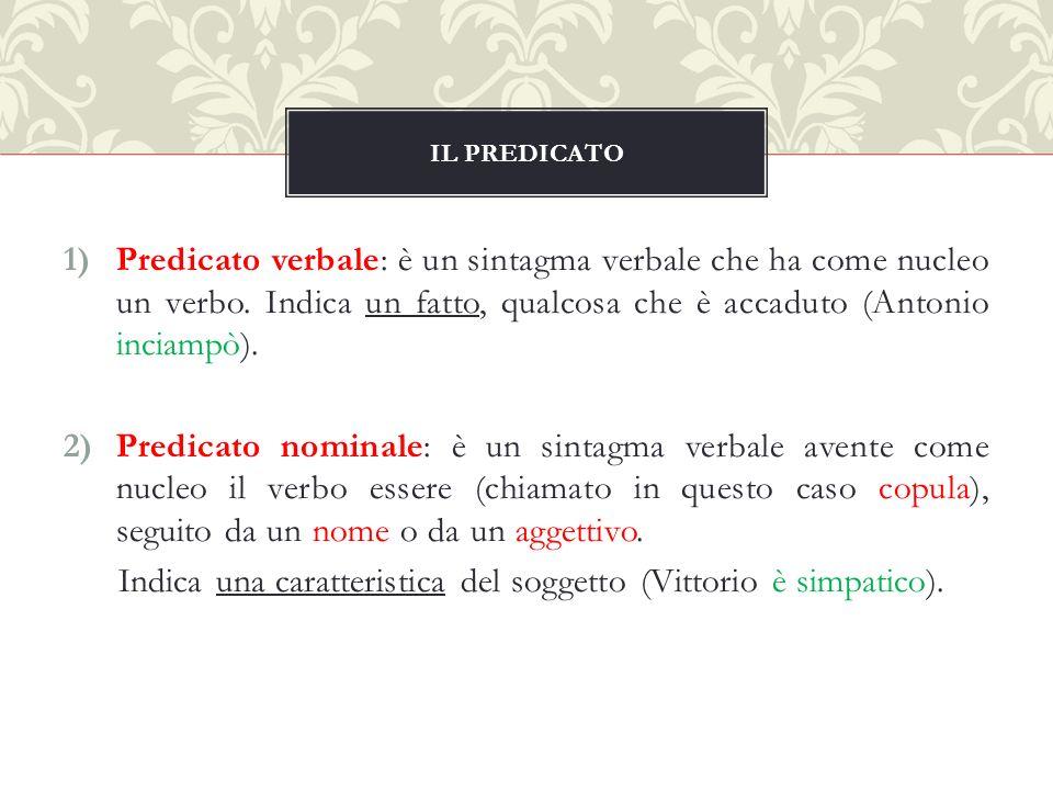 1)Predicato verbale: è un sintagma verbale che ha come nucleo un verbo.