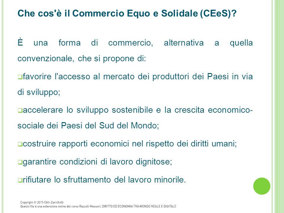 Che cos'è il Commercio Equo e Solidale (CEeS)? È una forma di commercio, alternativa a quella convenzionale, che si propone di:  favorire l'accesso a