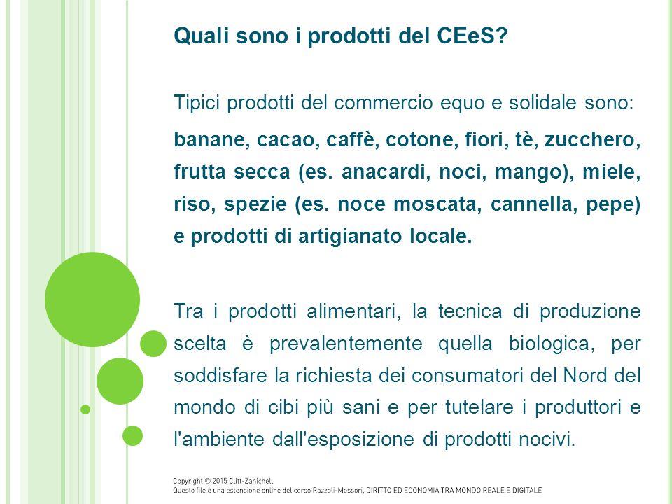 Quali sono i prodotti del CEeS? Tipici prodotti del commercio equo e solidale sono: banane, cacao, caffè, cotone, fiori, tè, zucchero, frutta secca (e