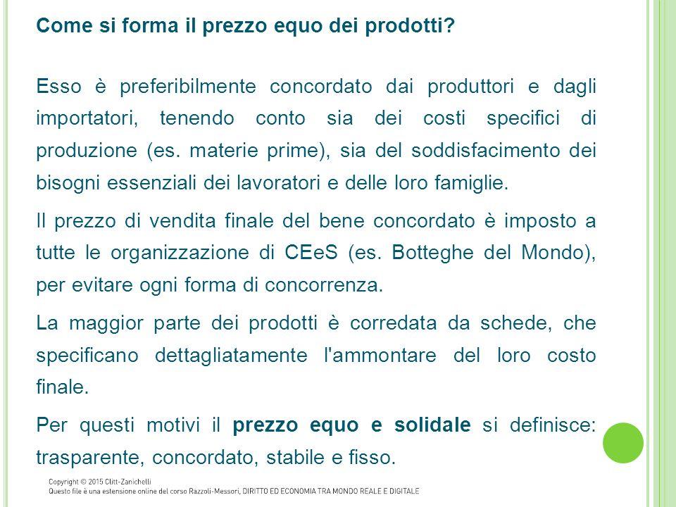 Come si forma il prezzo equo dei prodotti? Esso è preferibilmente concordato dai produttori e dagli importatori, tenendo conto sia dei costi specifici