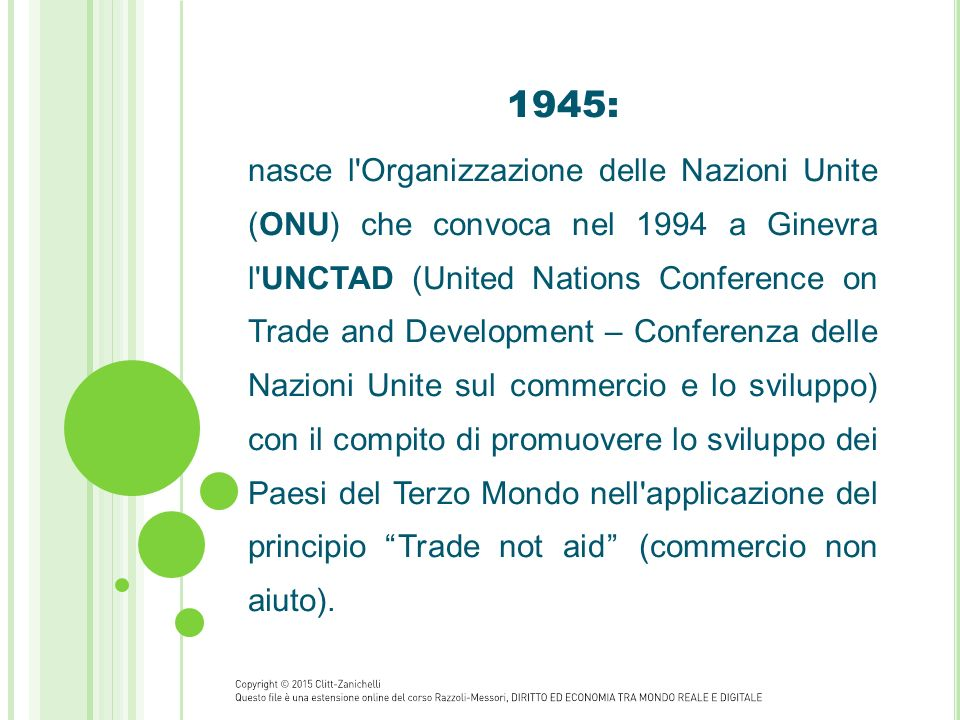 1945: nasce l'Organizzazione delle Nazioni Unite (ONU) che convoca nel 1994 a Ginevra l'UNCTAD (United Nations Conference on Trade and Development – C