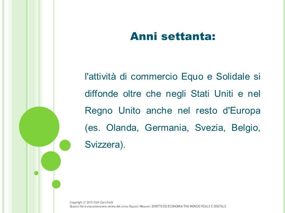 Anni settanta: l'attività di commercio Equo e Solidale si diffonde oltre che negli Stati Uniti e nel Regno Unito anche nel resto d'Europa (es. Olanda,