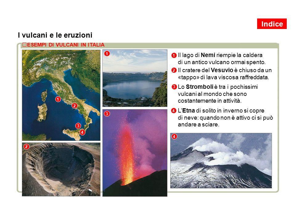 I vulcani e le eruzioni Il lago di Nemi riempie la caldera di un antico vulcano ormai spento.