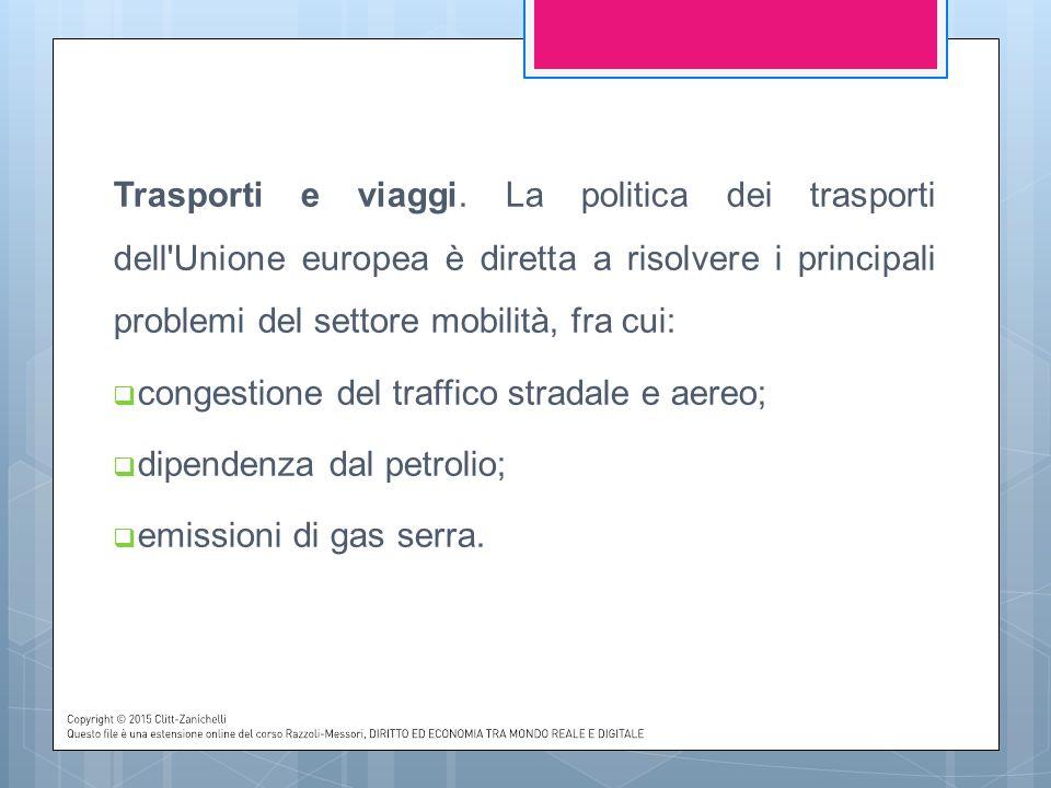 Trasporti e viaggi. La politica dei trasporti dell'Unione europea è diretta a risolvere i principali problemi del settore mobilità, fra cui:  congest