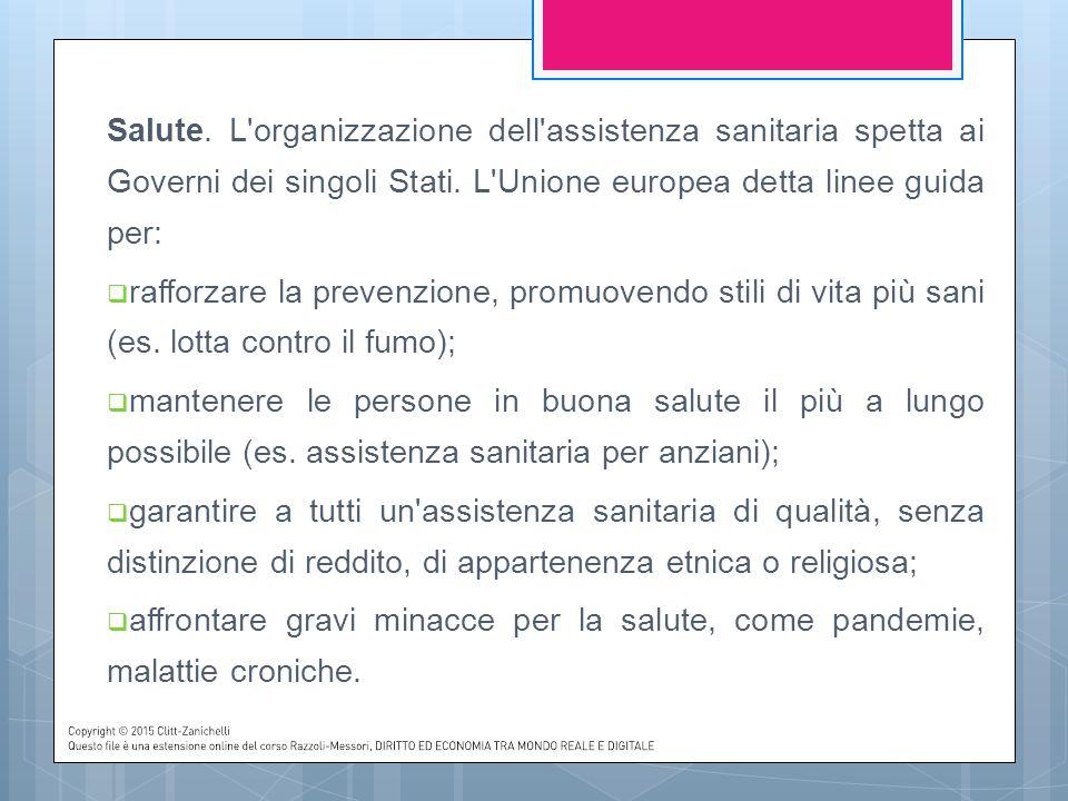 Salute. L'organizzazione dell'assistenza sanitaria spetta ai Governi dei singoli Stati. L'Unione europea detta linee guida per:  rafforzare la preven