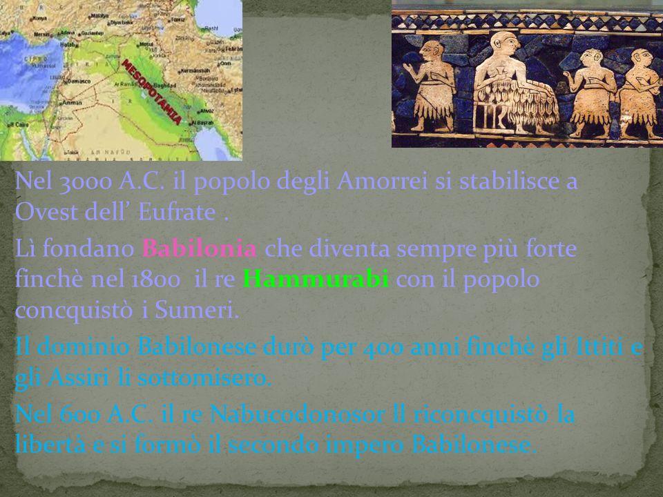 Nel 3000 A.C.il popolo degli Amorrei si stabilisce a Ovest dell' Eufrate.