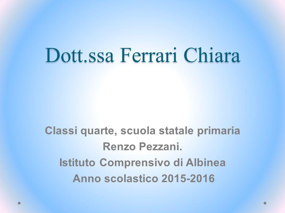Dott.ssa Ferrari Chiara Classi quarte, scuola statale primaria Renzo Pezzani. Istituto Comprensivo di Albinea Anno scolastico 2015-2016