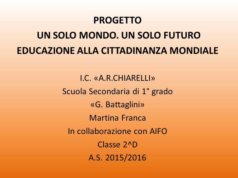 PROGETTO UN SOLO MONDO. UN SOLO FUTURO EDUCAZIONE ALLA CITTADINANZA MONDIALE I.C.