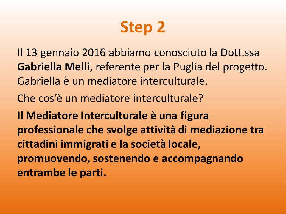Step 2 Il 13 gennaio 2016 abbiamo conosciuto la Dott.ssa Gabriella Melli, referente per la Puglia del progetto.