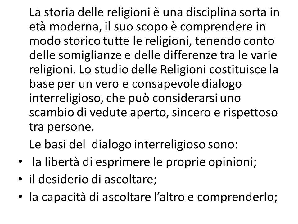 La storia delle religioni è una disciplina sorta in età moderna, il suo scopo è comprendere in modo storico tutte le religioni, tenendo conto delle somiglianze e delle differenze tra le varie religioni.