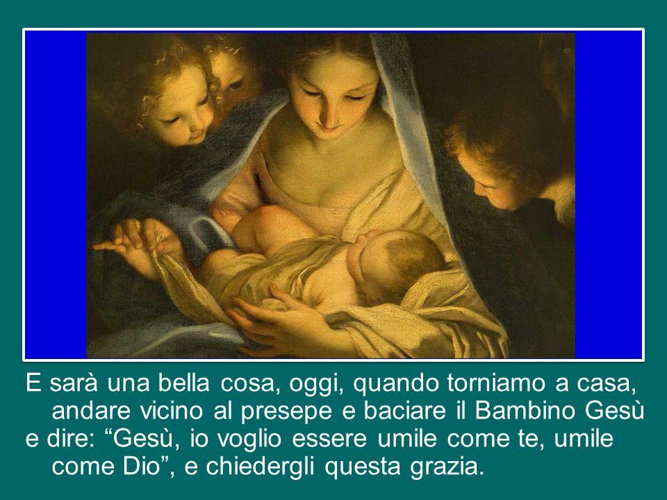 Lui, bambino, è il Figlio di Dio che viene a salvarci.