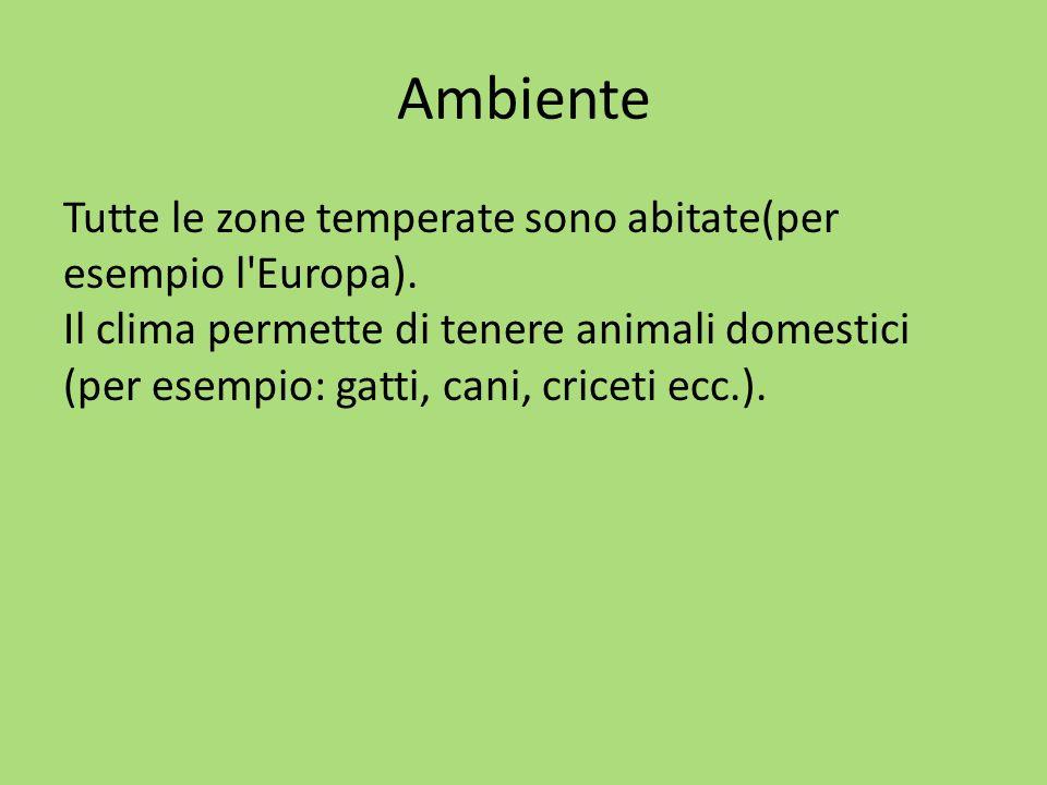 Ambiente Tutte le zone temperate sono abitate(per esempio l Europa).