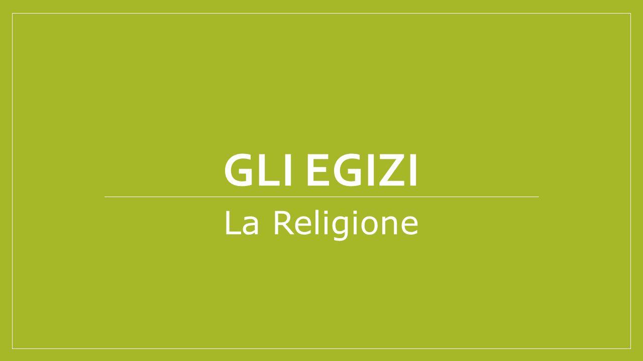 GLI EGIZI La Religione