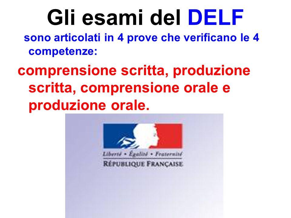 Gli esami del DELF sono articolati in 4 prove che verificano le 4 competenze: comprensione scritta, produzione scritta, comprensione orale e produzione orale.