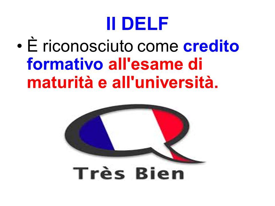 Il DELF È riconosciuto come credito formativo all esame di maturità e all università.