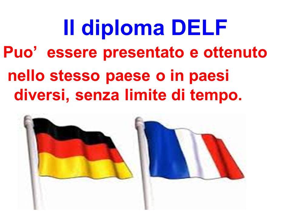 Il diploma DELF Puo' essere presentato e ottenuto nello stesso paese o in paesi diversi, senza limite di tempo.