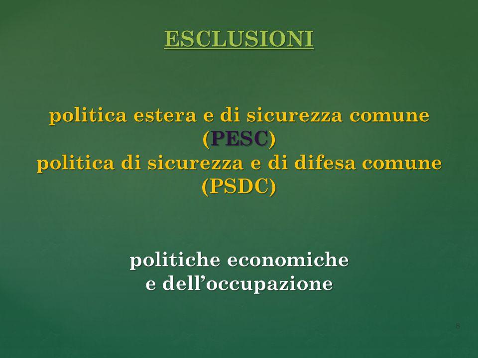 ESCLUSIONI politica estera e di sicurezza comune (PESC) politica di sicurezza e di difesa comune (PSDC) politiche economiche e dell'occupazione 8