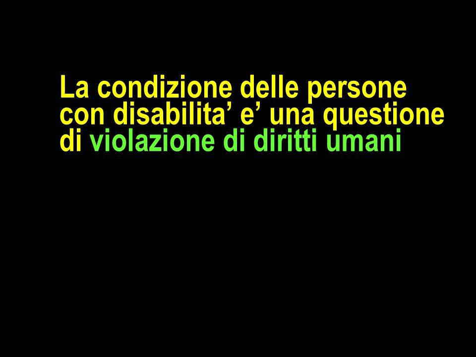 La condizione delle persone con disabilita' e' una questione di violazione di diritti umani